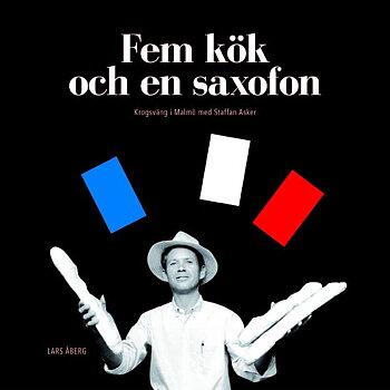 Fem kök och en saxofon - krogsväng i Malmö med Staffan Asker