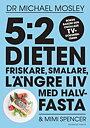 5:2-DIETEN - friskare smalare längre liv - med halvfasta