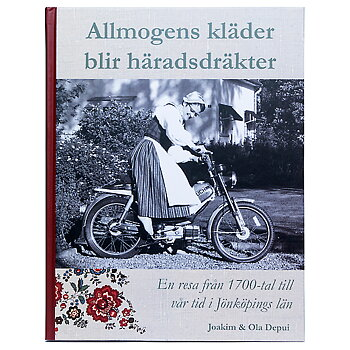 Allmogens kläder blir häradsdräkter - En resa från 1700-tal till vår tid i Jönköpings Län