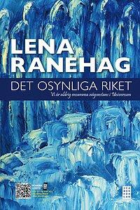 Det osynliga riket : vi är aldrig ensamma någonstans i Universum  -  Lena Ranehag