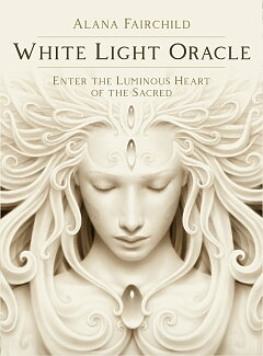 White Light Oracle  Healing ,  Medicines of White Light - Alana Fairchild Illustrated by A. Andrew Gonzalez