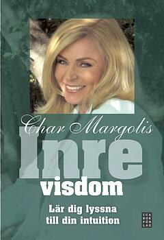 Inre visdom : lär dig lyssna till din intuition - Char Margolis