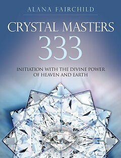 CRYSTAL MASTERS 333 -  Initiation with the Divine Power of Heaven & Earth   - Alana Fairchild