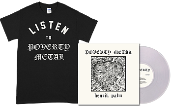 HENRIK PALM - Poverty Metal LP + Listen to BLACK T-shirt  [PRE-ORDER]