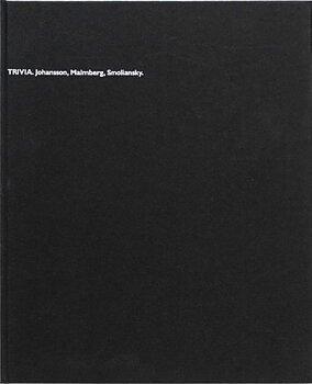 Trivia. Johansson, Malmberg, Smoliansky