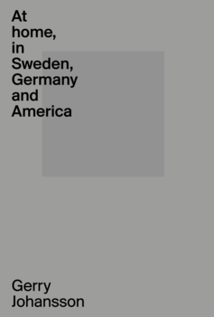 Gerry Johansson - At home, in Sweden, Germany and America