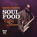 Maceo Parker: Soul Food - Cooking With Maceo (cd)