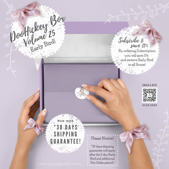 MAGNOLIA   DooHickey Box Vol 25 {Early Bird }