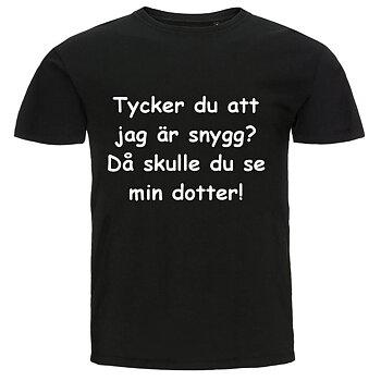 T-shirt - Tycker du att jag är snygg då skulle du se min dotter