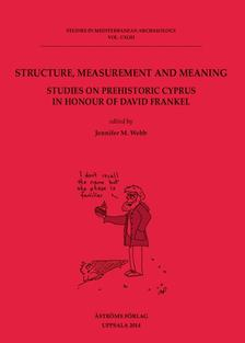 Structure, Measurement and Meaning. Studies on Prehistoric Cyprus in Honour of David Frankel.