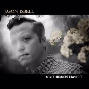 Jason Isbell-Something More Than Free