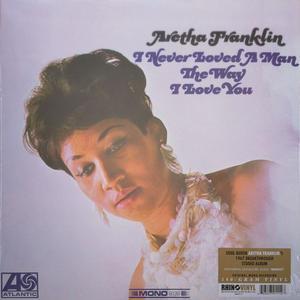 Aretha Franklin – I Never Loved A Man The Way I Love You /  Rhino Vinyl
