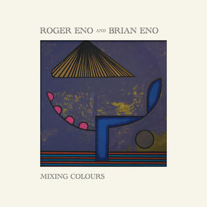 Roger Eno And Brian Eno – Mixing Colours /  Deutsche Grammophon