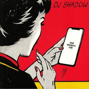 DJ Shadow -  Our Pathetic Age / Caroline