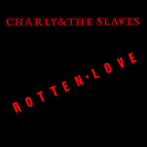 CHARLY & THE SLAVES - Rotten love (single)