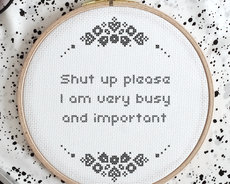 Shut up please, I am very busy and important