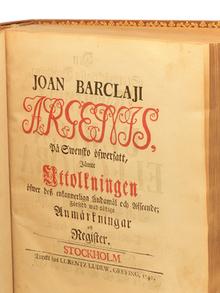 Barclay, John | Malmborg, Jonas (övers. & utg.): Argenis, på swensko öfwersatt, jämte uttolkningen öfwer dess enkannerliga ändamål och afseende; försedd med nödige anmärkningar och register.