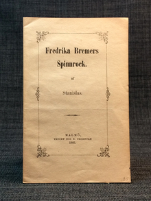 (Bremer, Fredrika) - [Barnekow, Eva Agatha]: Fredrika Bremers spinnrock. Af Stanislas.