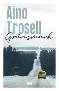Aino Trosell - Gränsmark