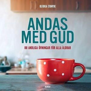 Andas med Gud - 88 andliga övningar för alla åldrar - Ulrika Ernvik