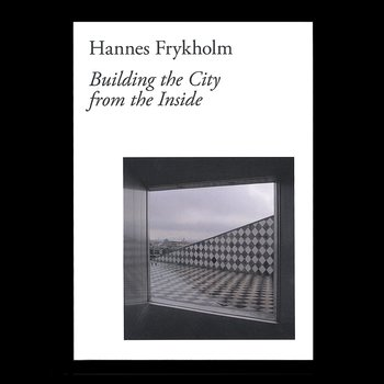 Hannes Frykholm: Building the City from the Inside