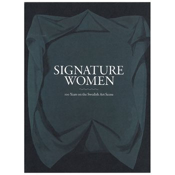 Signature Women: 100 Year on the Swedish Art Scene