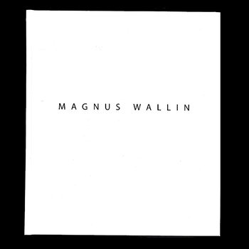 Magnus Wallin: Works 1994-2019