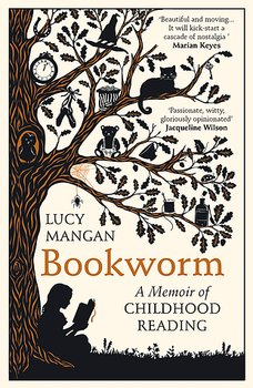 Lucy Mangan : Bookworm - A Memoir of Childhood Reading