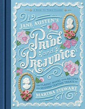 Jane Austen & Martha Stewart : Pride and Prejudice - A Book to Table Classic