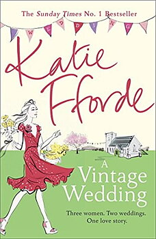 Katie Fforde : A vintage wedding