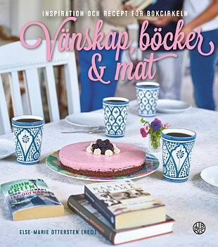 Vänskap, böcker & mat - inspiration och recept för bokcirkeln