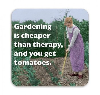 Photocaptions : Gardening is cheaper than therapy, and you get tomatoes - glasunderlägg