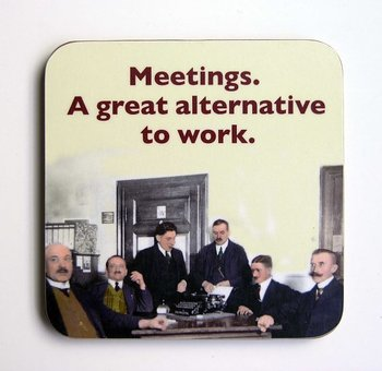 Photocaptions : Meetings. A great alternative to work - glasunderlägg