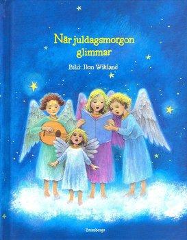 Ilon Wikland : När juldagsmorgon glimmar