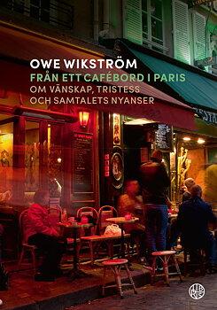Owe Wikström : Från ett cafébord i Paris