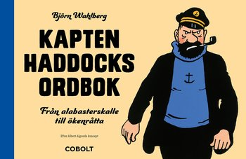 Björn Wahlberg : Kapten Haddocks ordbok