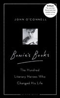 John o'Connell : Bowie's Books - The hundred literary heroes who changed his life