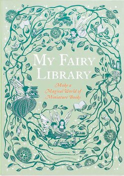 My Fairy Library : Make a Magical World of Miniature Books