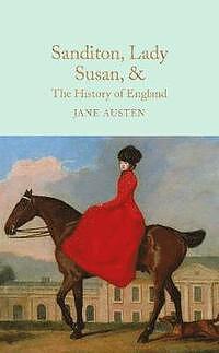 Jane Austen : Sanditon, Lady Susan & The history of England