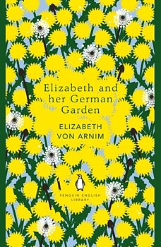 Arnim, Elizabeth von : Elizabeth and her german garden