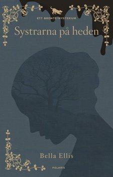 Bella Ellis : Systrarna på heden - ett Brontëmysterium