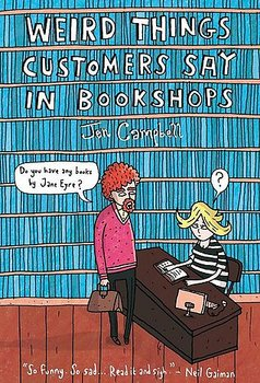 Jen Campbell : Weird things customers say in bookshops
