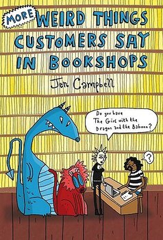 Jen Campbell : More weird things customers say in bookshops